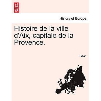 Histoire de la ville dAix Capitale de la Provence Tome Cinquieme by Pitton