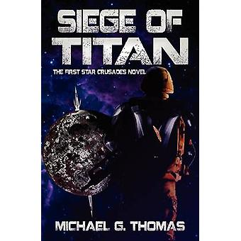 Siege of Titan Star Crusades Book 1 by Thomas & Michael G.
