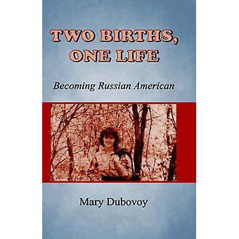 Two Births One Life Becoming a Russian American by Dubovoy & Mary