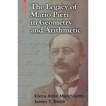 The Legacy of Mario Pieri in Geometry and Arithmetic by Marchisotto & Elena Anne