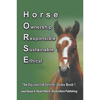 Horse Ownership Responsible Sustainable Ethical The Equicentral System Series Book 1 by Myers & Jane