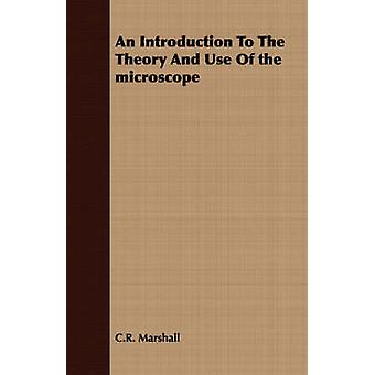 An Introduction to the Theory and Use of the Microscope by Marshall & C. R.