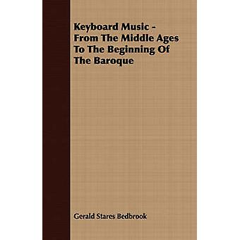Keyboard Music  From The Middle Ages To The Beginning Of The Baroque by Bedbrook & Gerald Stares