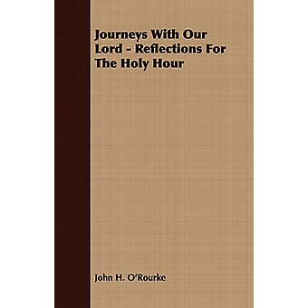 Journeys With Our Lord  Reflections For The Holy Hour by ORourke & John H.