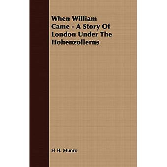 When William Came  A Story Of London Under The Hohenzollerns by Munro & H H.