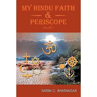 My Hindu Faith and Periscope Volume I by Bhatnagar & Satish C.