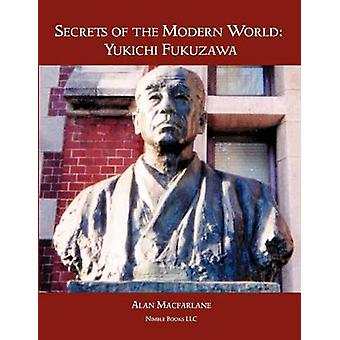 Secrets of the Modern World Yukichi Fukuzawa by MacFarlane & Alan & Professor