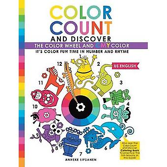 Color Count and Discover The Color Wheel and CMY Color by Lipsanen & Anneke