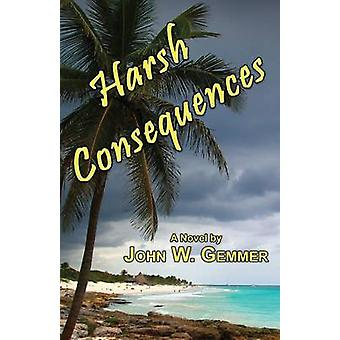 Harsh Consequences by Gemmer & John W.