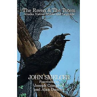 The Raven and the Totem Alaska Native Myths and Legends by Smelcer & John