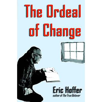 The Ordeal of Change by Hoffer & Eric