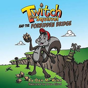 Twitch the Squirrel and the Forbidden Bridge A kids book about squirrels safety respect and listening skills by Winn & Don M.