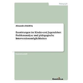 Essstrungen im Kindesund Jugendalter Problemanalyse und pdagogische Interventionsmglichkeiten by Stoichita & Alexandra