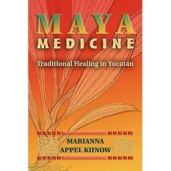Maya Medicine Traditional Healing in Yucat N by Kunow & Marianna Appel
