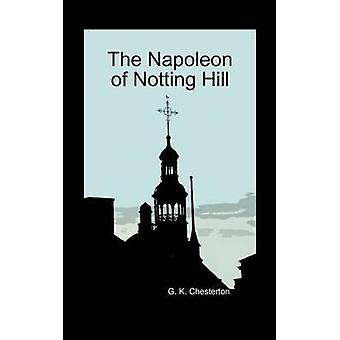 The Napoleon of Notting Hill Hardback by Chesterton & G. K.