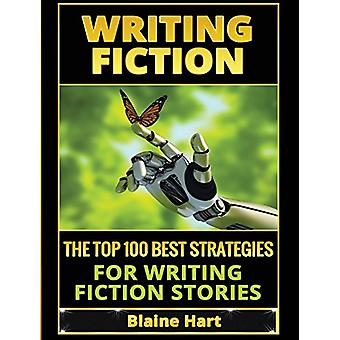 Writing Fiction - The Top 100 Best Strategies for Writing Fiction Stor