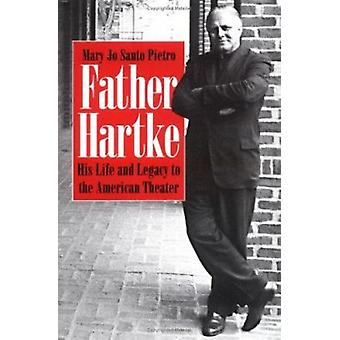Father Hartke - His Life and Legacy to the American Theater by MaryJo