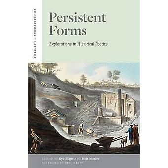 Persistent Forms - Explorations in Historical Poetics by Ilya Kliger -