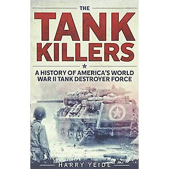 The Tank Killers - A History of America's World War II Tank Destroyer