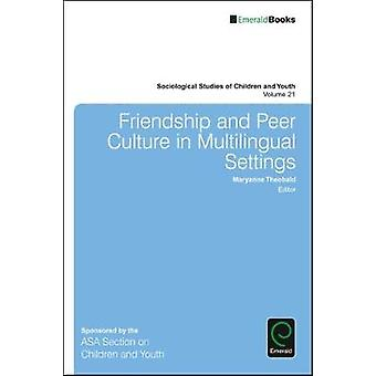 Friendship and Peer Culture in Multilingual Settings by Maryanne Theo