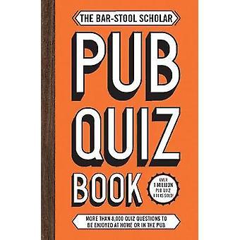 The Bar-Stool Scholar Pub Quiz Book - More than 8 -000 Quiz Questions