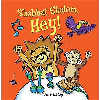 Shabbat Shalom - Hey! by Ann Koffsky - 9781467750523 Book