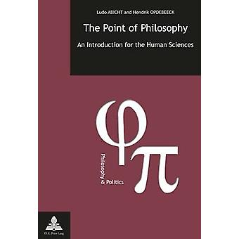 The Point of Philosophy - An Introduction for the Human Science by Abi