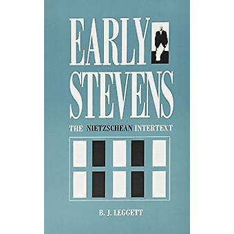 Early Stevens - The Nietzschean Intertext by Bobby J. Leggett - 978082