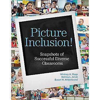 Picture Inclusion! - Snapshots of Successful Diverse Classrooms by Whi