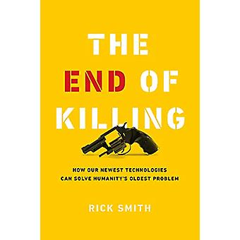 The End of Killing - How Our Newest Technologies Can Solve Humanity's