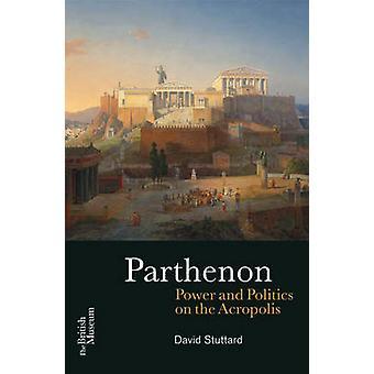 Parthenon  Power and Politics on the Acropolis by David Stuttard
