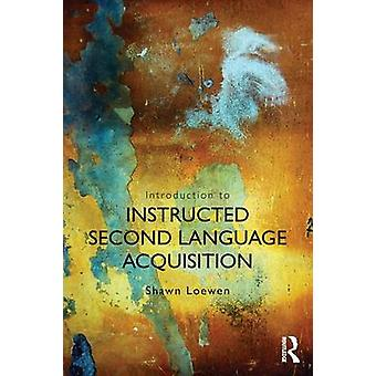 Introduction to Instructed Second Language Acquisition by Shawn Loewe