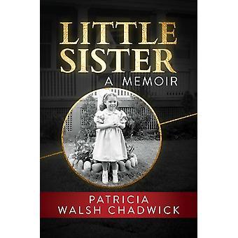 Little Sister  A Memoir by Patricia Walsh Chadwick