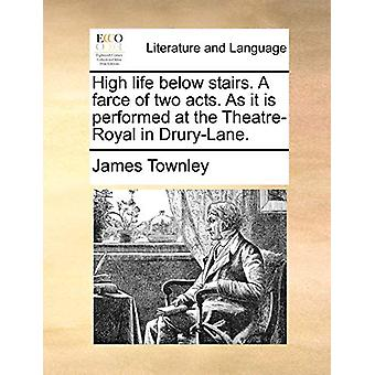 High Life Below Stairs. a Farce of Two Acts. as It Is Performed at th