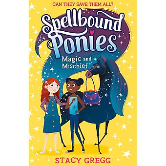 Spellbound Ponies Magic and Mischief by Stacy Gregg