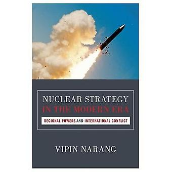 Nuclear Strategy in the Modern Era - Regional Powers and International Conflict