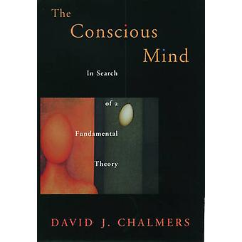 Conscious Mind in Search of a Fundamental Theory Revised by Chalmers & David J.