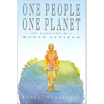 One People One Planet  The Adventures of a World Citizen by Andre Brugiroux