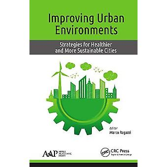 Improving Urban Environments Strategies for Healthier and More Sustainable Cities