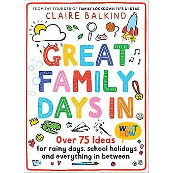 Great Family Days In Over 75 Ideas for Rainy Days School Holidays and Everything in Between