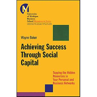 Achieving Success Through Social Capital - Tapping the Hidden Resource