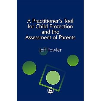 A Practitioner's Tool for Child Protection and the Assessment of Pare