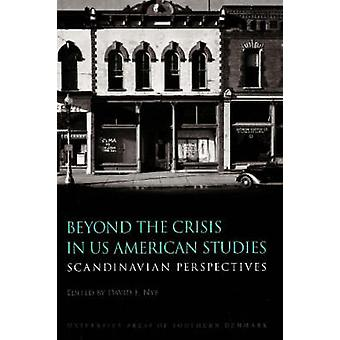 Beyond the Crisis in U.S. American Studies by David E. Nye - 97887767