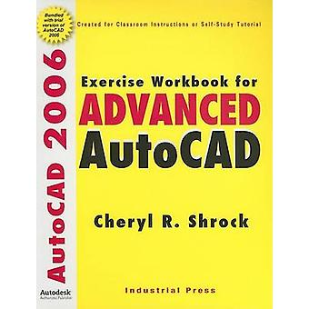 Exercise Workbook for Advanced AutoCAD - 2006 (Revised edition) by Che