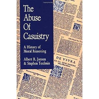 The Abuse of Casuistry - A History of Moral Reasoning by Albert R. Jon