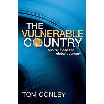 Le pays vulnérable - Australie et l'économie mondiale par Tom Conle