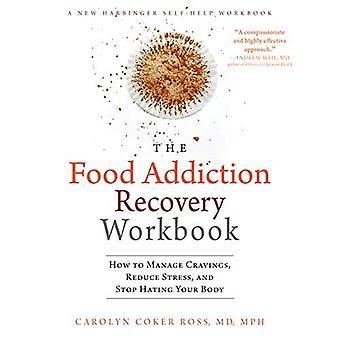 Mat missbruk Recovery arbetsboken: Hur att hantera Cravings, minska Stress och sluta hata din kropp (en ny Harbinger självhjälp arbetsbok)