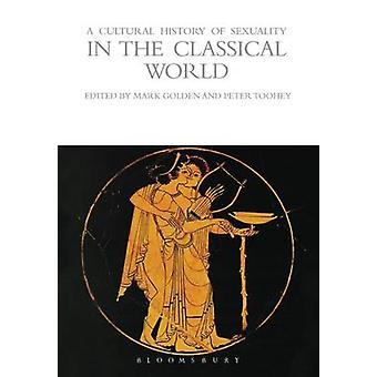 Cultural History of Sexuality in the Classical World by Mark Golden