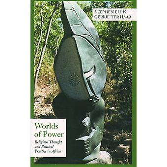 Worlds of Power Religious Thought and Political Practice in Africa by Ellis & Stephen