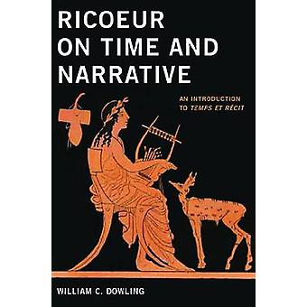 Ricoeur on Time and Narrative An Introduction to Temps et rcit by Dowling & William C.